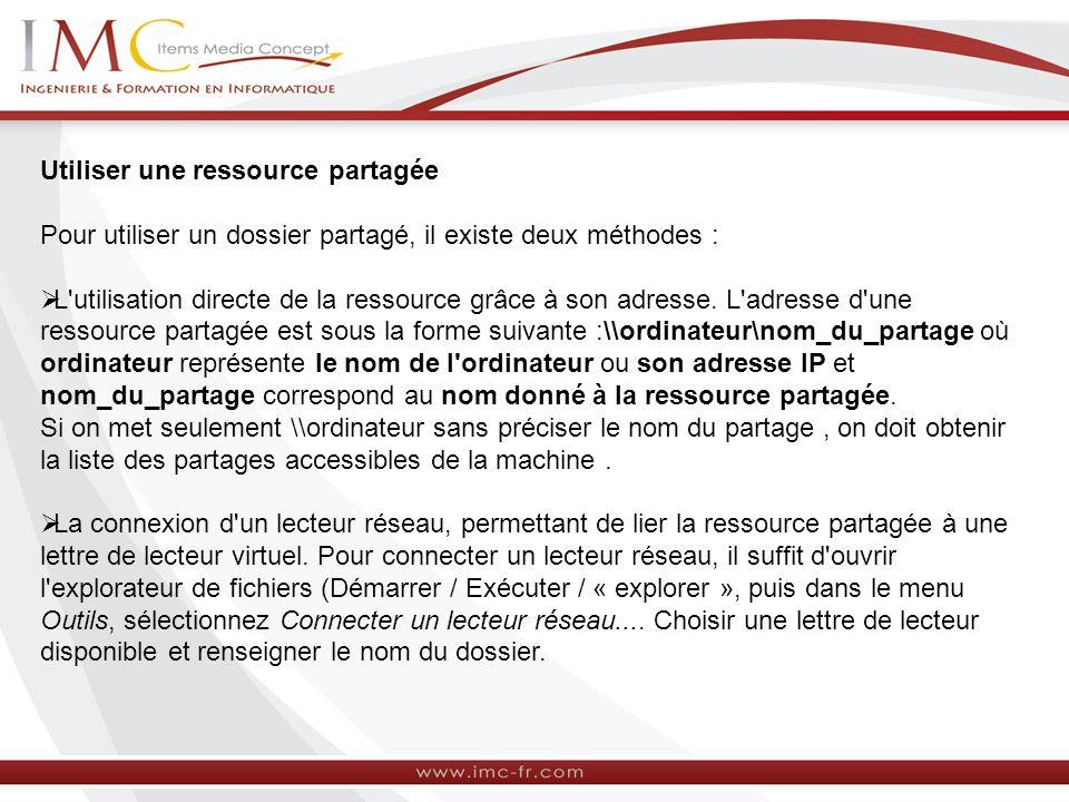 Utiliser une ressource partagée Pour utiliser un dossier partagé, il existe deux méthodes : L'utilisation directe de la ressource grâce à son adresse.