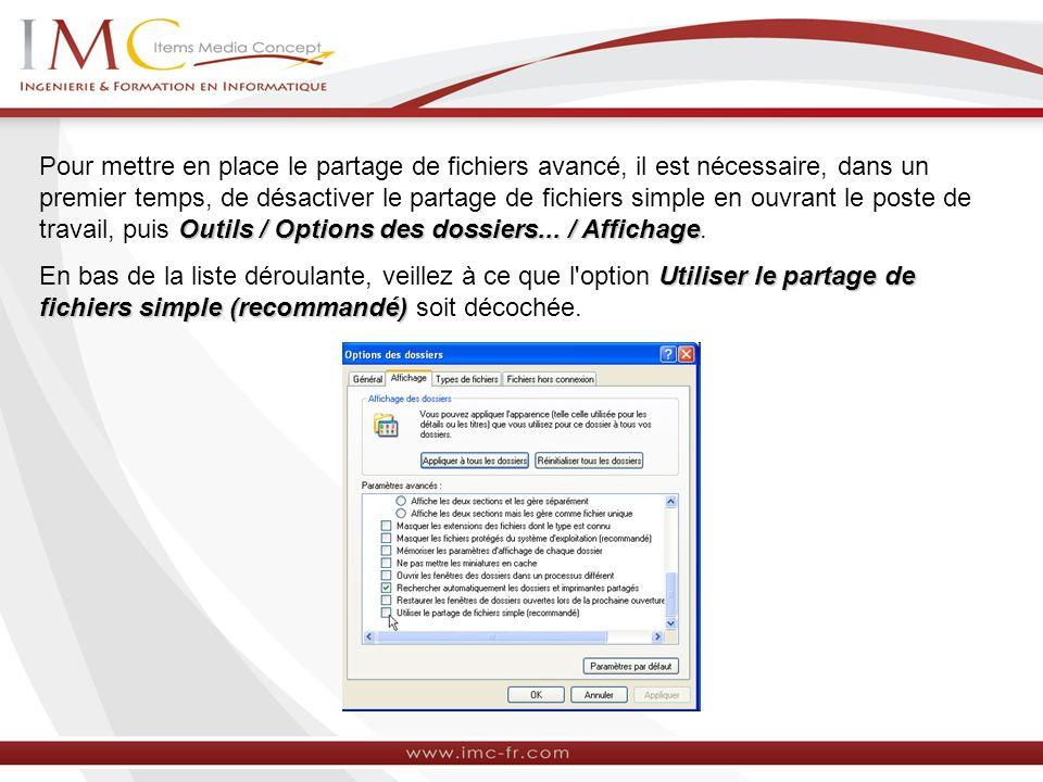 Outils / Options des dossiers... / Affichage Pour mettre en place le partage de fichiers avancé, il est nécessaire, dans un premier temps, de désactiv