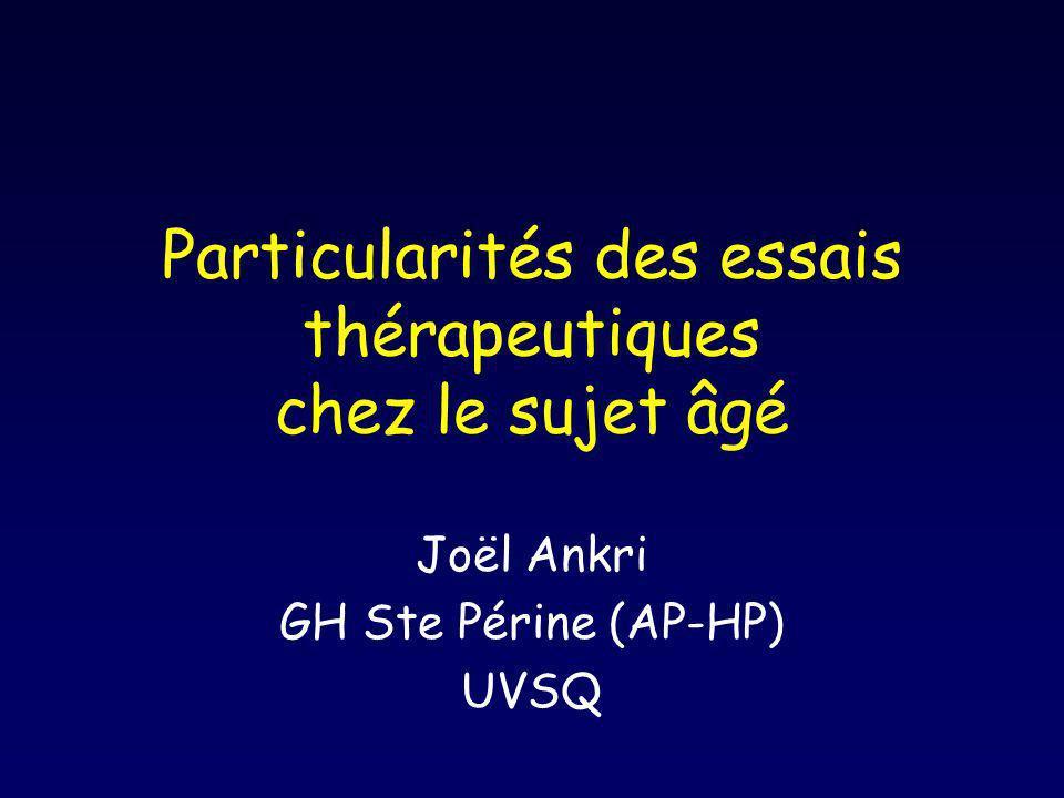 Particularités des essais thérapeutiques chez le sujet âgé Joël Ankri GH Ste Périne (AP-HP) UVSQ