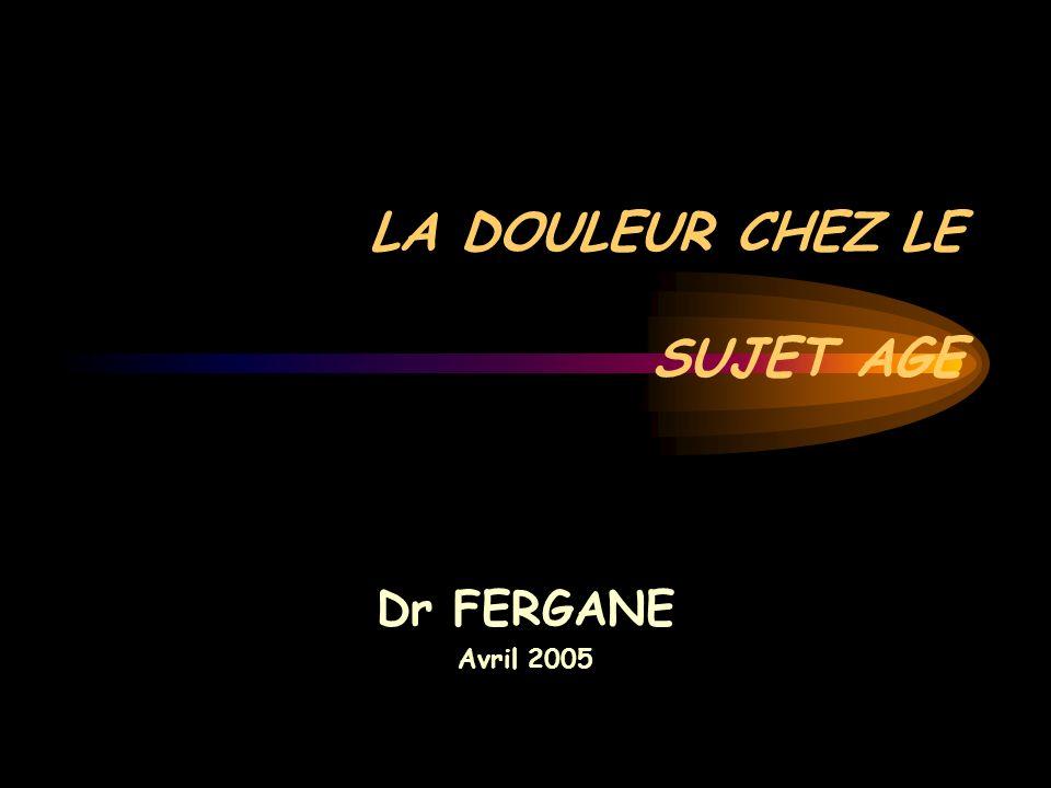 LA DOULEUR CHEZ LE SUJET AGE Dr FERGANE Avril 2005