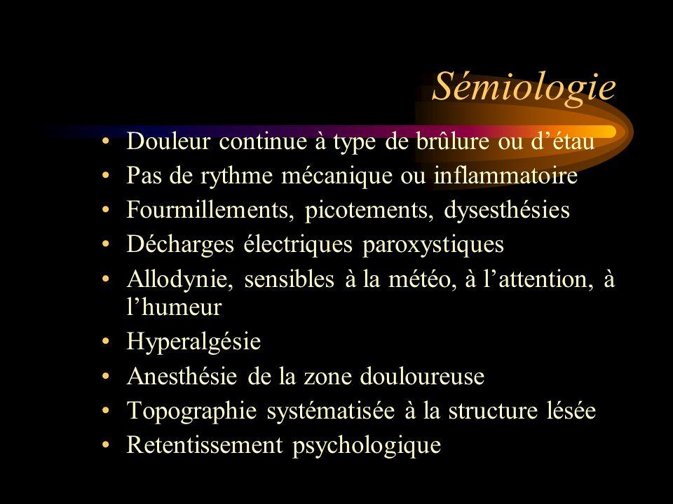 Sémiologie Douleur continue à type de brûlure ou détau Pas de rythme mécanique ou inflammatoire Fourmillements, picotements, dysesthésies Décharges él
