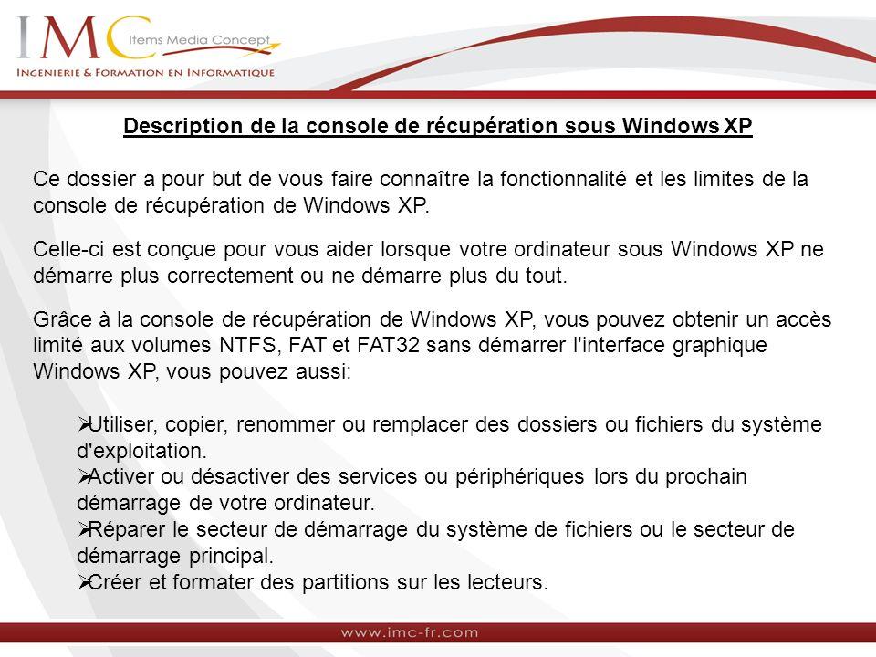 Description de la console de récupération sous Windows XP Ce dossier a pour but de vous faire connaître la fonctionnalité et les limites de la console de récupération de Windows XP.