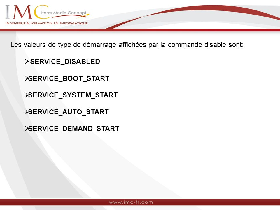 Les valeurs de type de démarrage affichées par la commande disable sont: SERVICE_DISABLED SERVICE_BOOT_START SERVICE_SYSTEM_START SERVICE_AUTO_START SERVICE_DEMAND_START