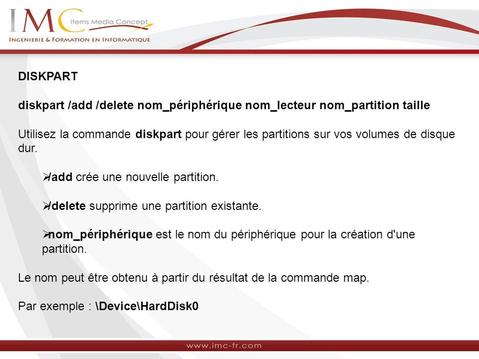 DISKPART diskpart /add /delete nom_périphérique nom_lecteur nom_partition taille Utilisez la commande diskpart pour gérer les partitions sur vos volumes de disque dur.