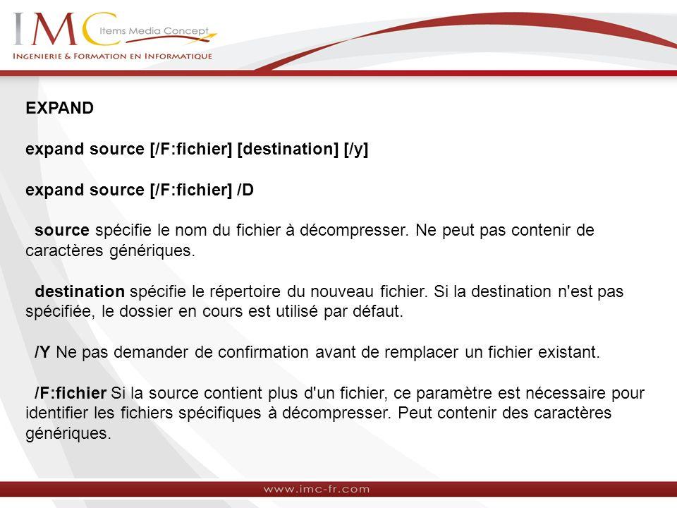 EXPAND expand source [/F:fichier] [destination] [/y] expand source [/F:fichier] /D source spécifie le nom du fichier à décompresser.
