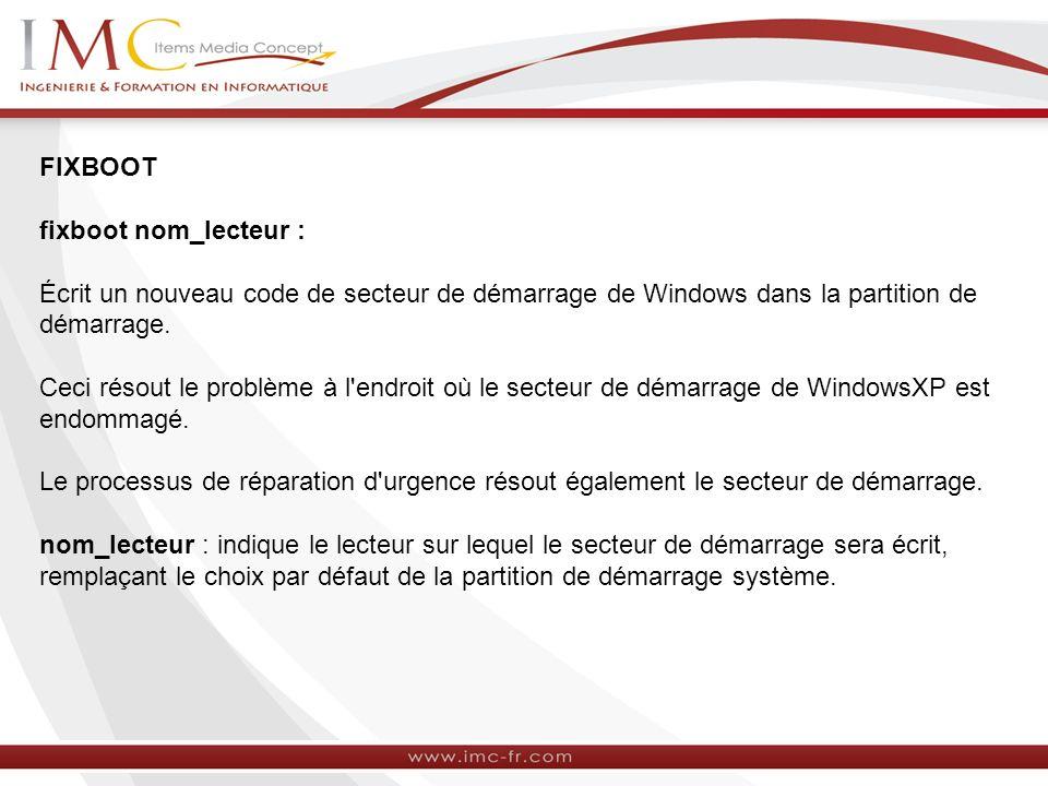FIXBOOT fixboot nom_lecteur : Écrit un nouveau code de secteur de démarrage de Windows dans la partition de démarrage.