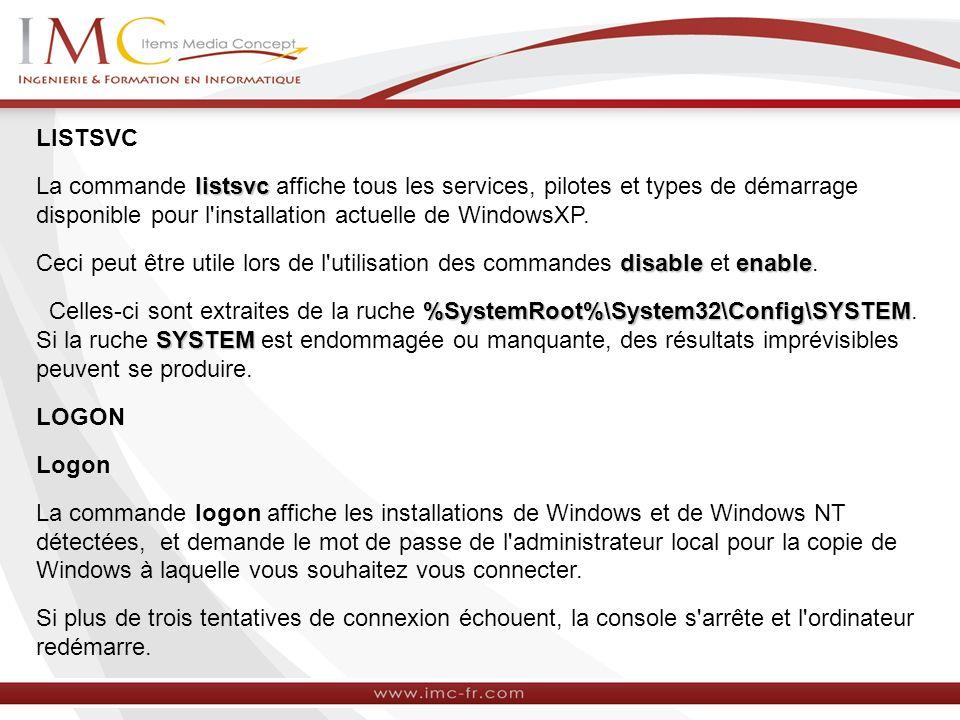 LISTSVC listsvc La commande listsvc affiche tous les services, pilotes et types de démarrage disponible pour l installation actuelle de WindowsXP.