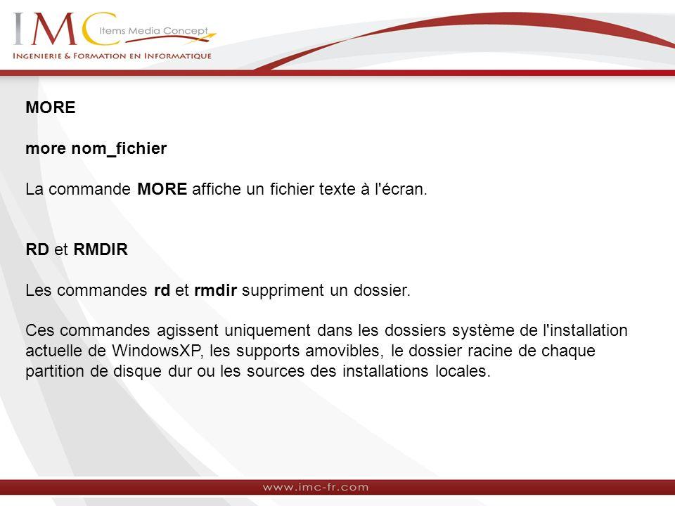 MORE more nom_fichier La commande MORE affiche un fichier texte à l écran.