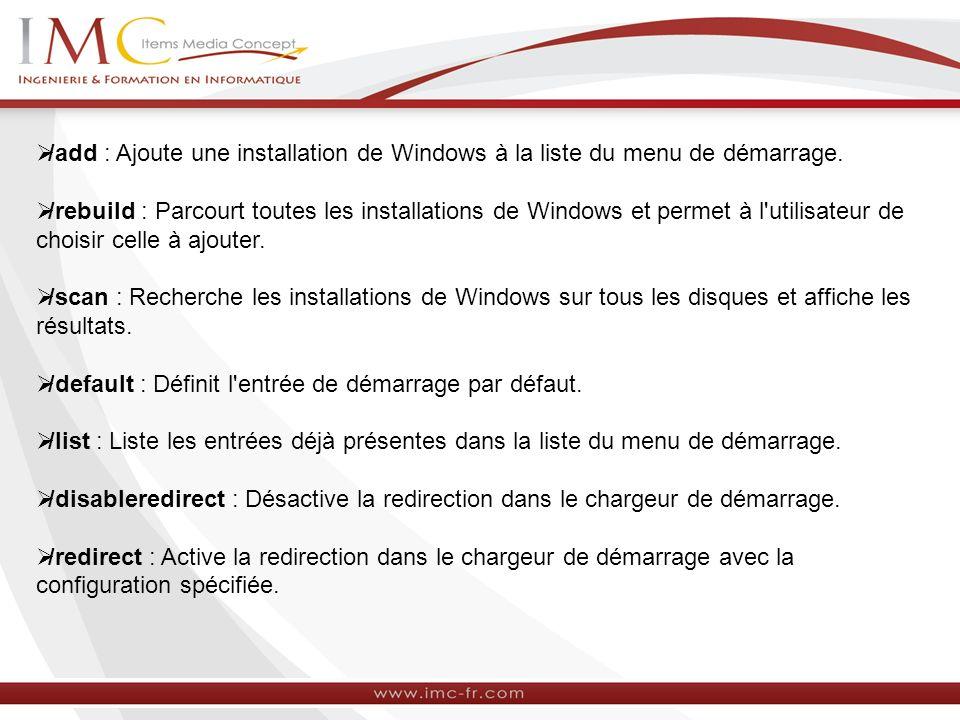 /add : Ajoute une installation de Windows à la liste du menu de démarrage.