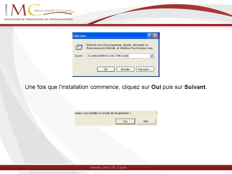 Une fois que l installation commence, cliquez sur Oui puis sur Suivant.