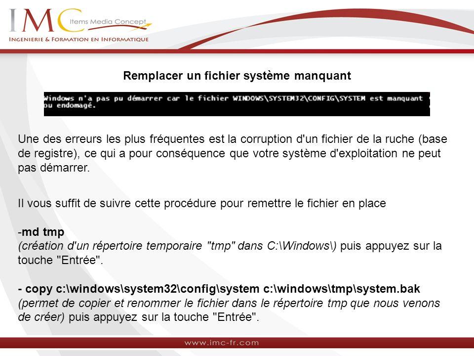 Remplacer un fichier système manquant Une des erreurs les plus fréquentes est la corruption d un fichier de la ruche (base de registre), ce qui a pour conséquence que votre système d exploitation ne peut pas démarrer.