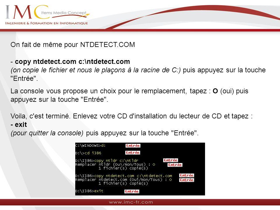 On fait de même pour NTDETECT.COM - copy ntdetect.com c:\ntdetect.com (on copie le fichier et nous le plaçons à la racine de C:) puis appuyez sur la touche Entrée .