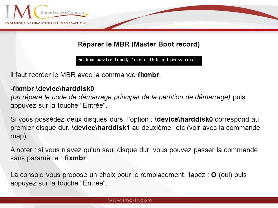 Réparer le MBR (Master Boot record) fixmbr il faut recréer le MBR avec la commande fixmbr.