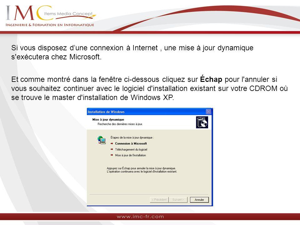 Si vous disposez dune connexion à Internet, une mise à jour dynamique s exécutera chez Microsoft.
