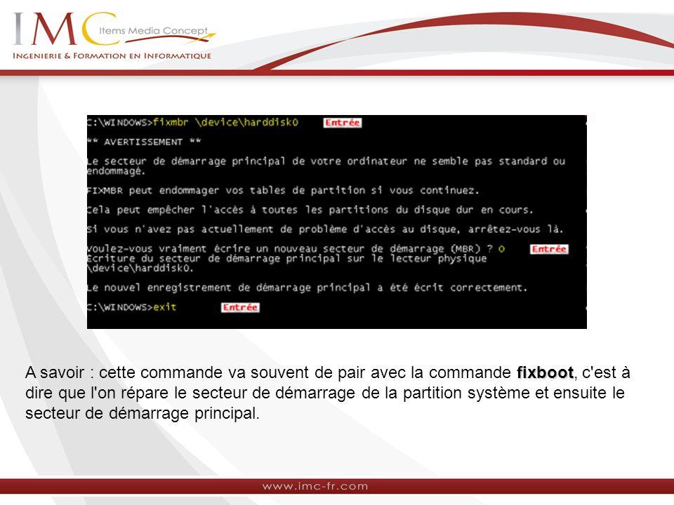 fixboot A savoir : cette commande va souvent de pair avec la commande fixboot, c est à dire que l on répare le secteur de démarrage de la partition système et ensuite le secteur de démarrage principal.