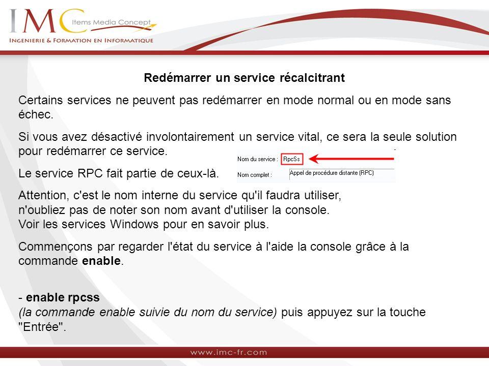 Redémarrer un service récalcitrant Certains services ne peuvent pas redémarrer en mode normal ou en mode sans échec.