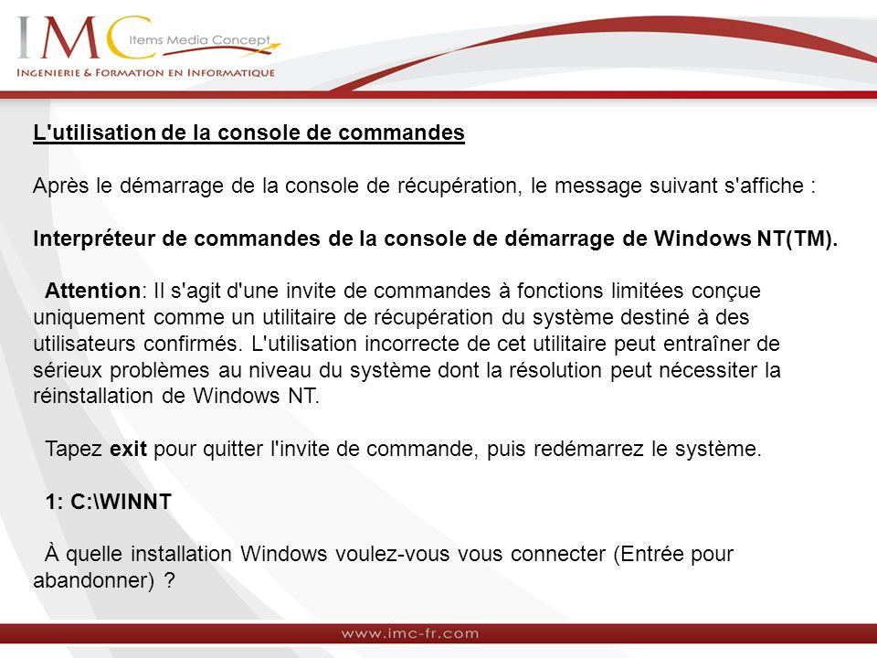 L utilisation de la console de commandes Après le démarrage de la console de récupération, le message suivant s affiche : Interpréteur de commandes de la console de démarrage de Windows NT(TM).