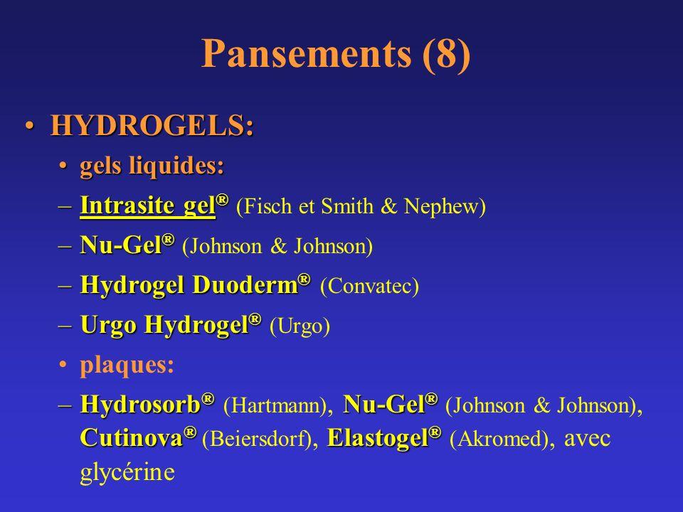 Pansements (8) HYDROGELS:HYDROGELS: gels liquides:gels liquides: –Intrasite gel ® –Intrasite gel ® (Fisch et Smith & Nephew) –Nu-Gel ® –Nu-Gel ® (John