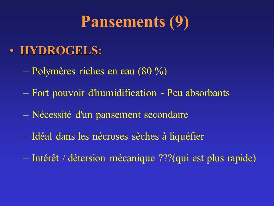 Pansements (9) HYDROGELS:HYDROGELS: –Polymères riches en eau (80 %) –Fort pouvoir d'humidification - Peu absorbants –Nécessité d'un pansement secondai