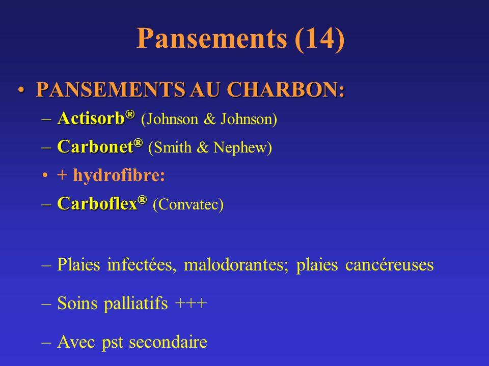 Pansements (14) PANSEMENTS AU CHARBON:PANSEMENTS AU CHARBON: –Actisorb ® –Actisorb ® (Johnson & Johnson) –Carbonet ® –Carbonet ® (Smith & Nephew) + hy