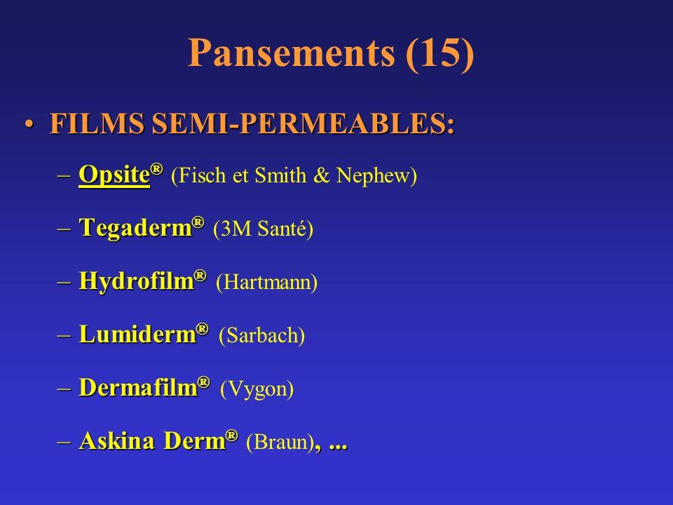 Pansements (15) FILMS SEMI-PERMEABLES:FILMS SEMI-PERMEABLES: –Opsite ® –Opsite ® (Fisch et Smith & Nephew) –Tegaderm ® –Tegaderm ® (3M Santé) –Hydrofi