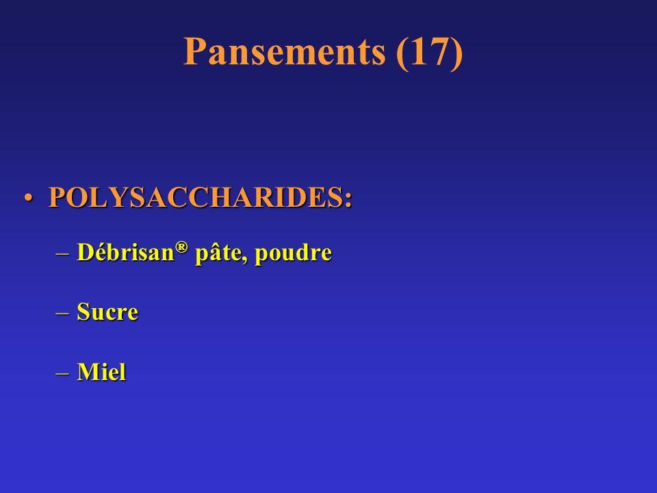 Pansements (17) POLYSACCHARIDES:POLYSACCHARIDES: –Débrisan ® pâte, poudre –Sucre –Miel
