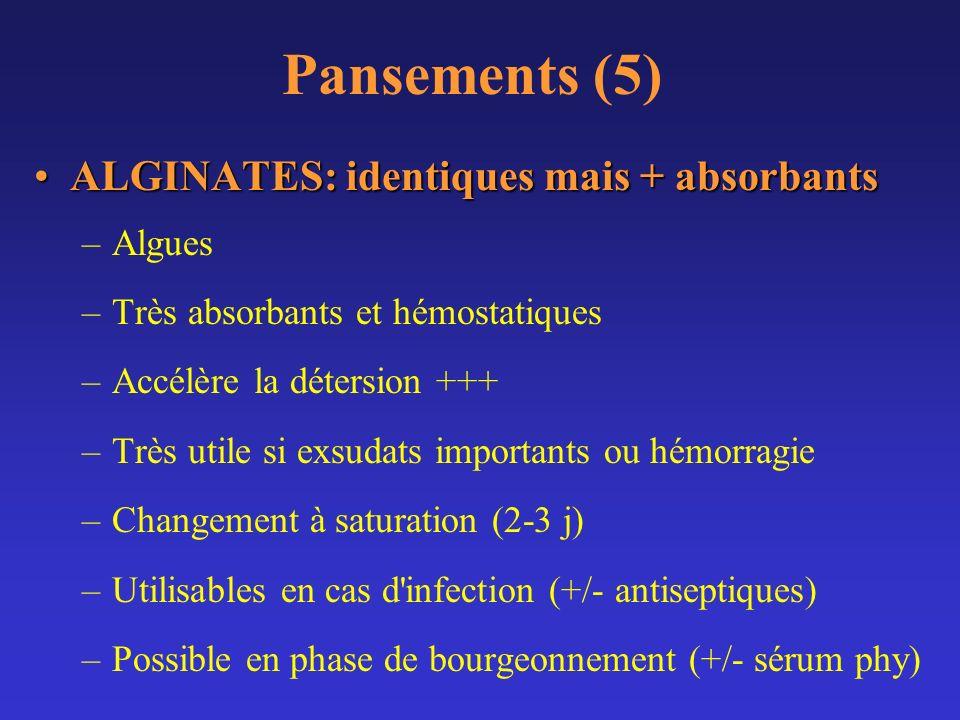 Pansements (5) ALGINATES: identiques mais + absorbantsALGINATES: identiques mais + absorbants –Algues –Très absorbants et hémostatiques –Accélère la d