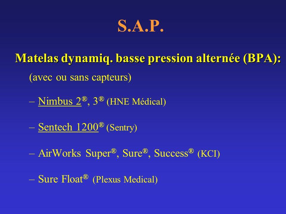 S.A.P. Matelas dynamiq. basse pression alternée (BPA): (avec ou sans capteurs) –Nimbus 2 ®, 3 ® (HNE Médical) –Sentech 1200 ® (Sentry) –AirWorks Super
