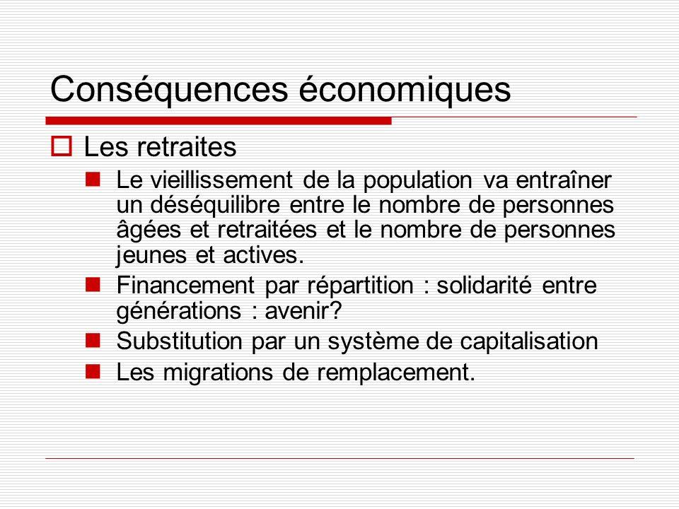 Conséquences économiques Les retraites Le vieillissement de la population va entraîner un déséquilibre entre le nombre de personnes âgées et retraitée