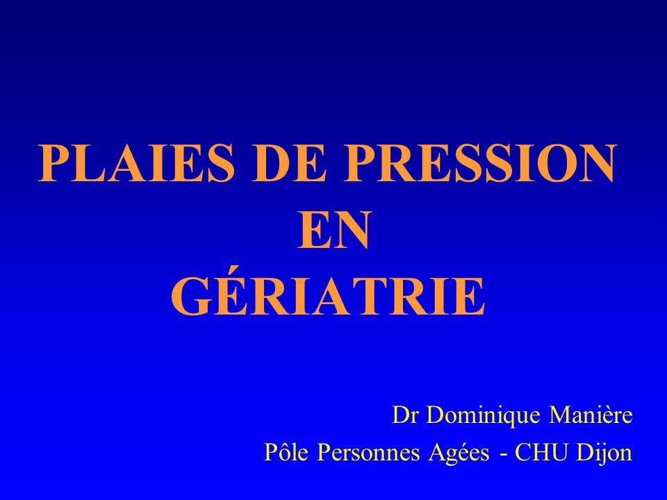 PLAIES DE PRESSION EN GÉRIATRIE Dr Dominique Manière Pôle Personnes Agées - CHU Dijon