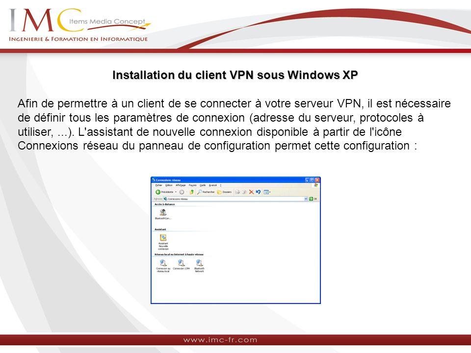 Installation du client VPN sous Windows XP Afin de permettre à un client de se connecter à votre serveur VPN, il est nécessaire de définir tous les pa