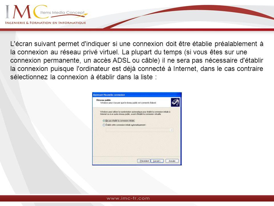 L'écran suivant permet d'indiquer si une connexion doit être établie préalablement à la connexion au réseau privé virtuel. La plupart du temps (si vou