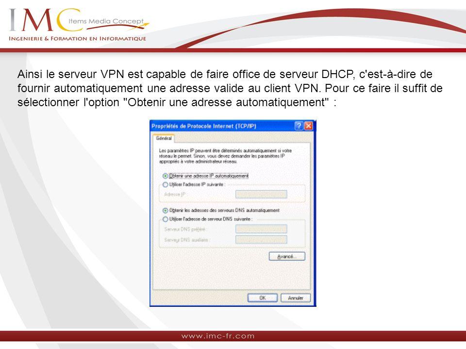 Ainsi le serveur VPN est capable de faire office de serveur DHCP, c'est-à-dire de fournir automatiquement une adresse valide au client VPN. Pour ce fa