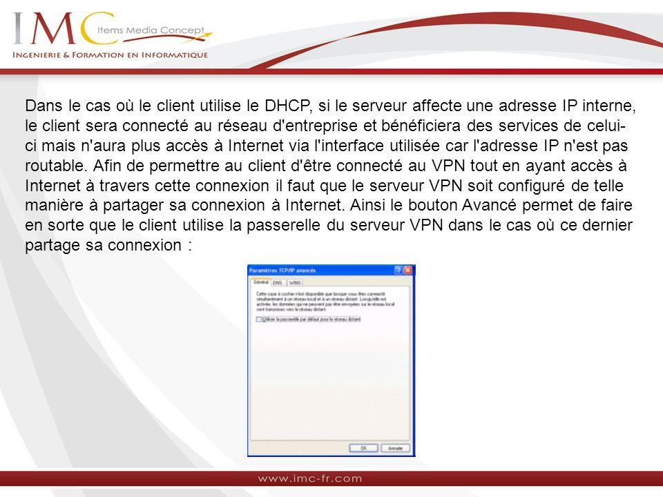 Dans le cas où le client utilise le DHCP, si le serveur affecte une adresse IP interne, le client sera connecté au réseau d'entreprise et bénéficiera
