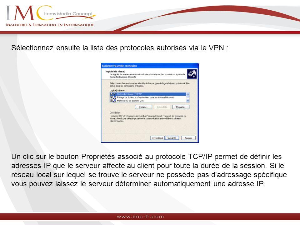 Sélectionnez ensuite la liste des protocoles autorisés via le VPN : Un clic sur le bouton Propriétés associé au protocole TCP/IP permet de définir les