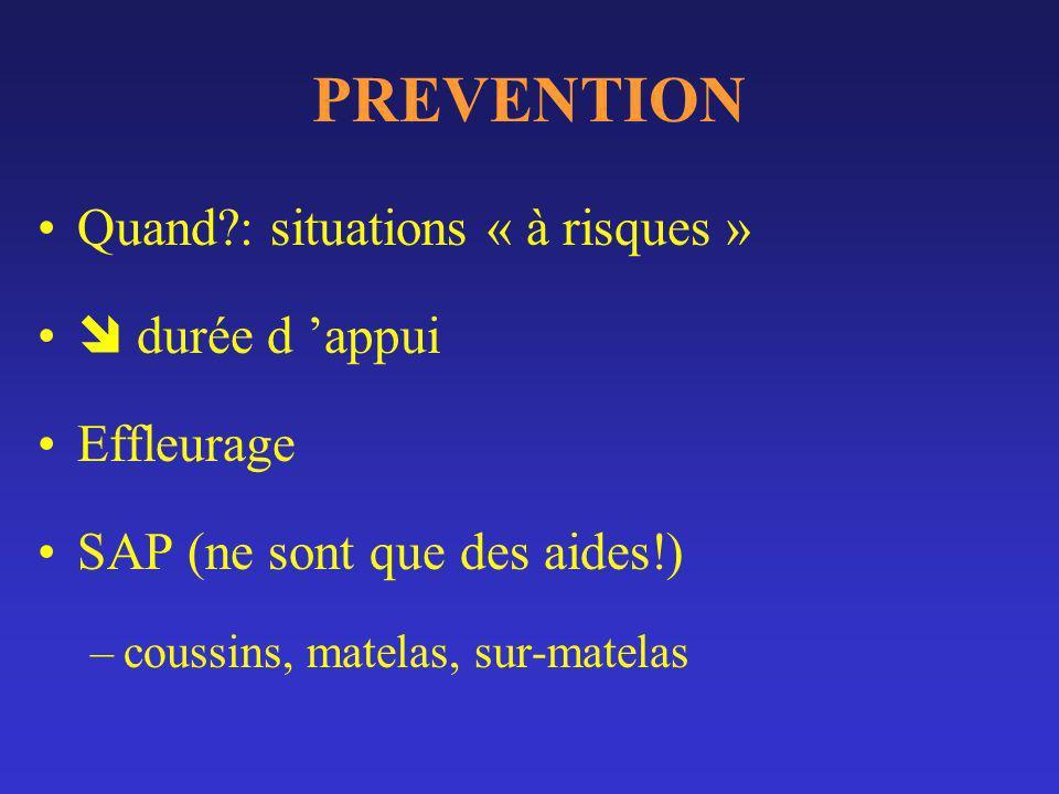 PREVENTION Quand?: situations « à risques » durée d appui Effleurage SAP (ne sont que des aides!) –coussins, matelas, sur-matelas