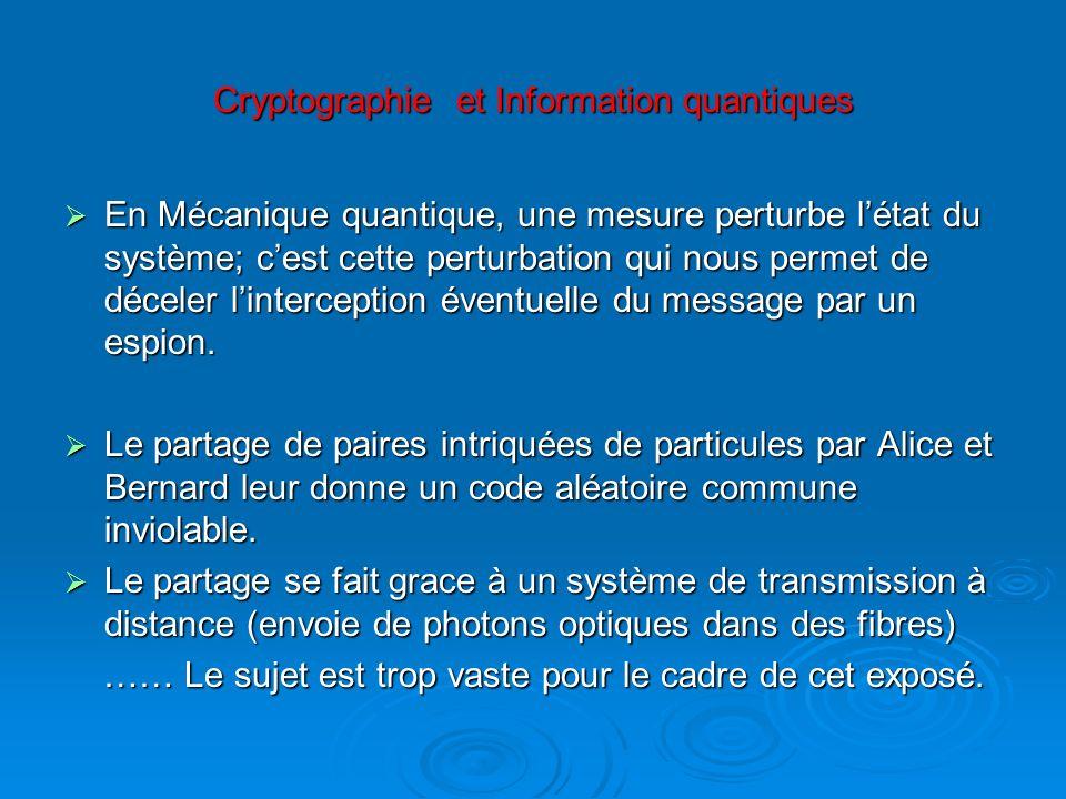 Cryptographie et Information quantiques En Mécanique quantique, une mesure perturbe létat du système; cest cette perturbation qui nous permet de décel