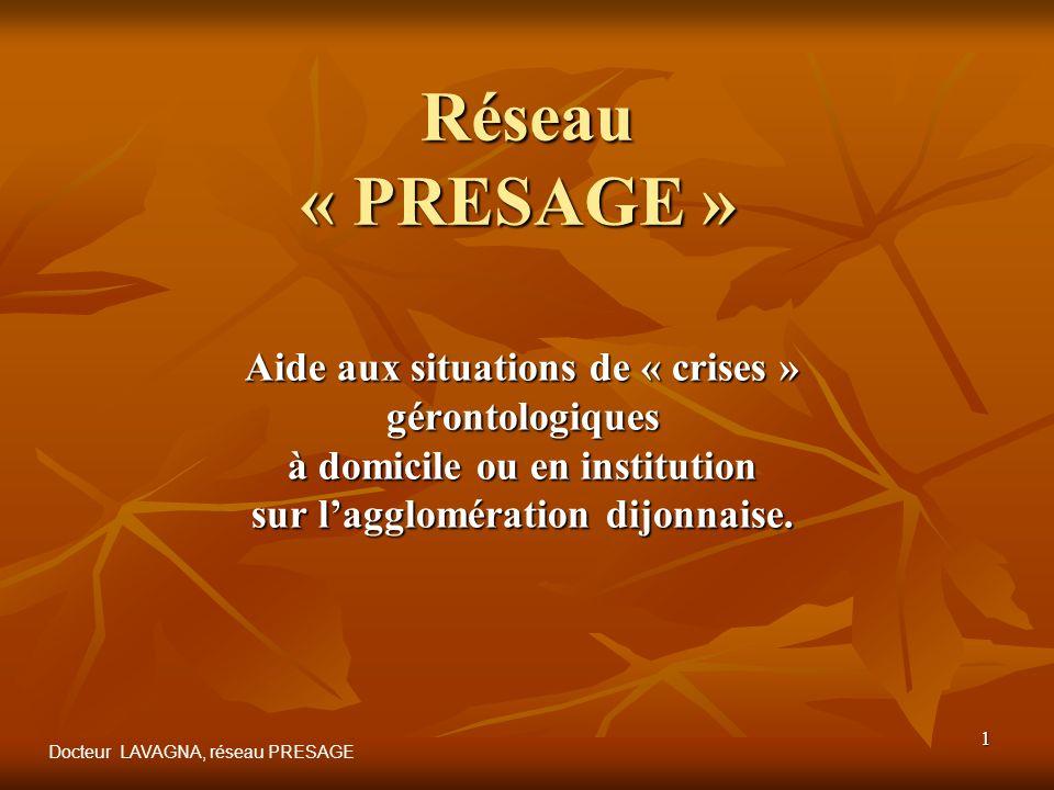 1 Réseau « PRESAGE » Réseau « PRESAGE » Aide aux situations de « crises » gérontologiques à domicile ou en institution sur lagglomération dijonnaise.