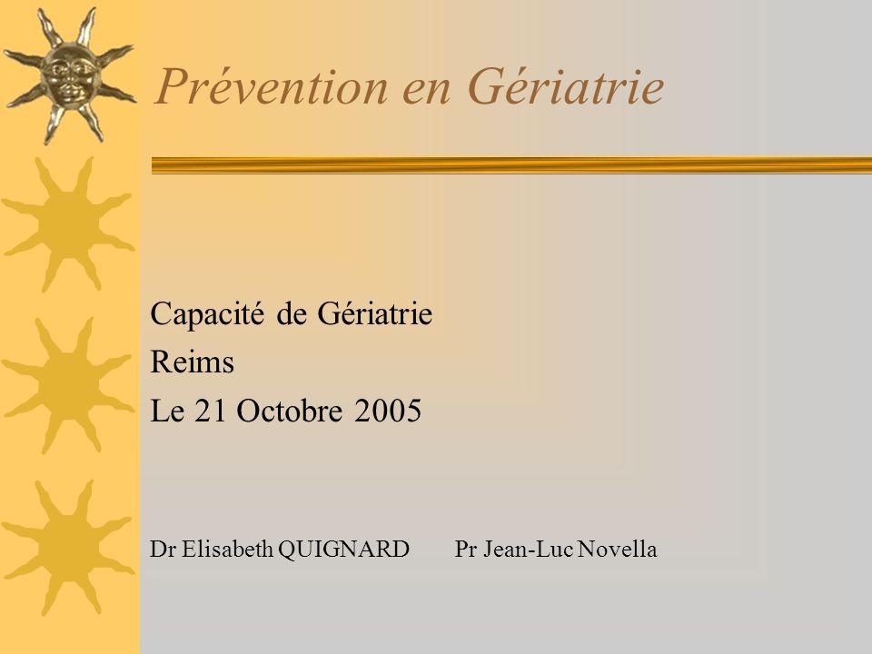 Prévention en Gériatrie Capacité de Gériatrie Reims Le 21 Octobre 2005 Dr Elisabeth QUIGNARD Pr Jean-Luc Novella