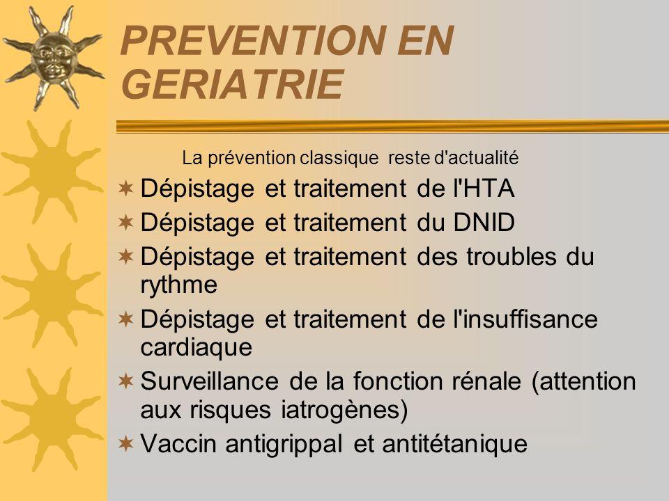 PREVENTION EN GERIATRIE La prévention classique reste d'actualité Dépistage et traitement de l'HTA Dépistage et traitement du DNID Dépistage et traite