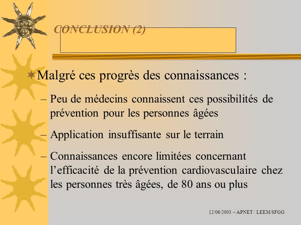 CONCLUSION (2) Malgré ces progrès des connaissances : –Peu de médecins connaissent ces possibilités de prévention pour les personnes âgées –Applicatio