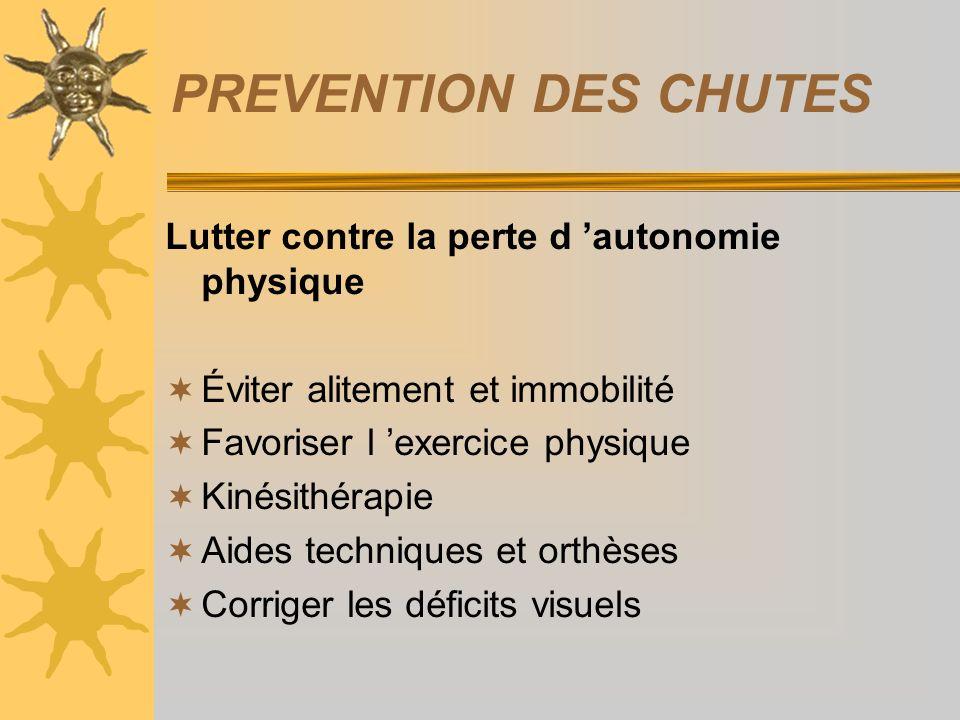 PREVENTION DES CHUTES Lutter contre la perte d autonomie physique Éviter alitement et immobilité Favoriser l exercice physique Kinésithérapie Aides te