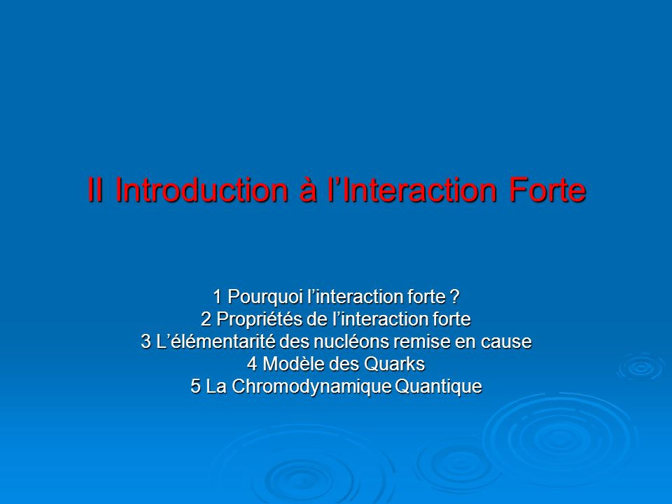 II Introduction à lInteraction Forte II Introduction à lInteraction Forte 1 Pourquoi linteraction forte .