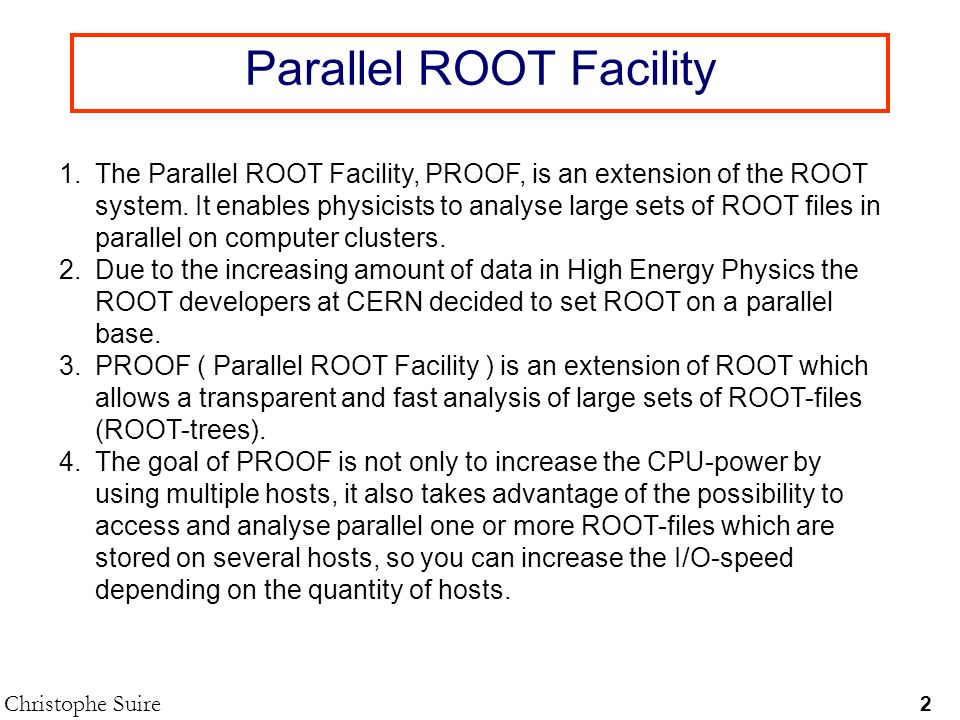 Parallel ROOT Facility 2 Christophe Suire 1.The Parallel ROOT Facility, PROOF, is an extension of the ROOT system.