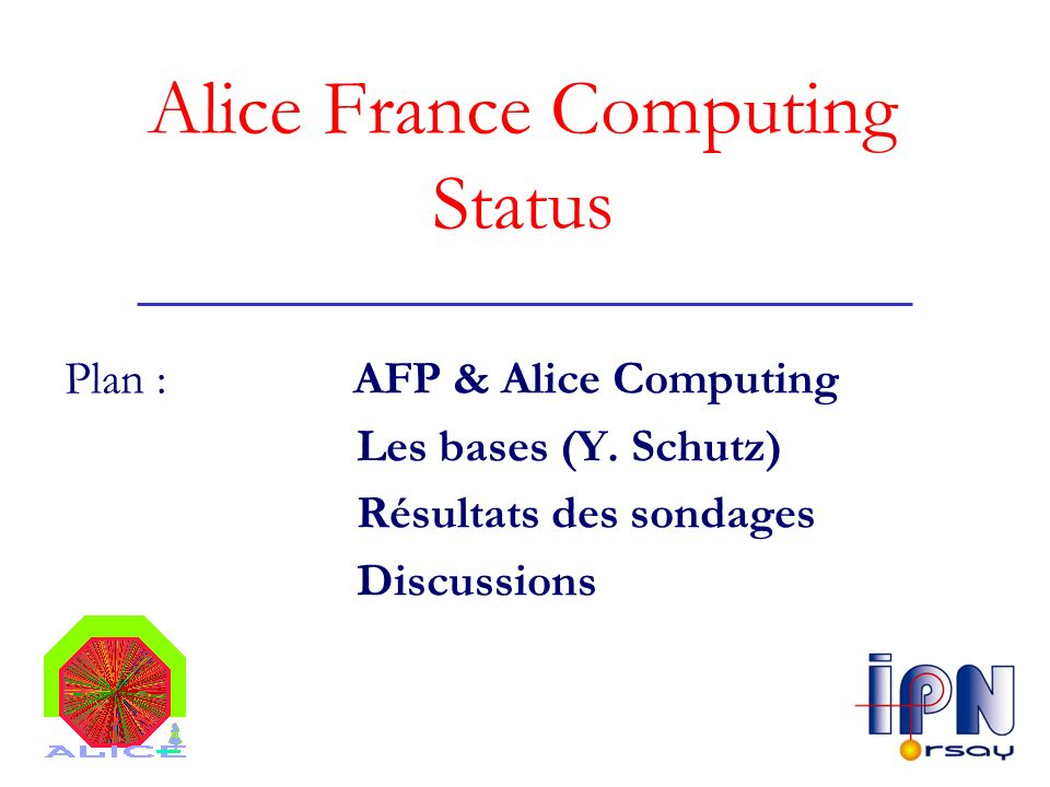 Alice France Computing Status Plan : AFP & Alice Computing Les bases (Y.