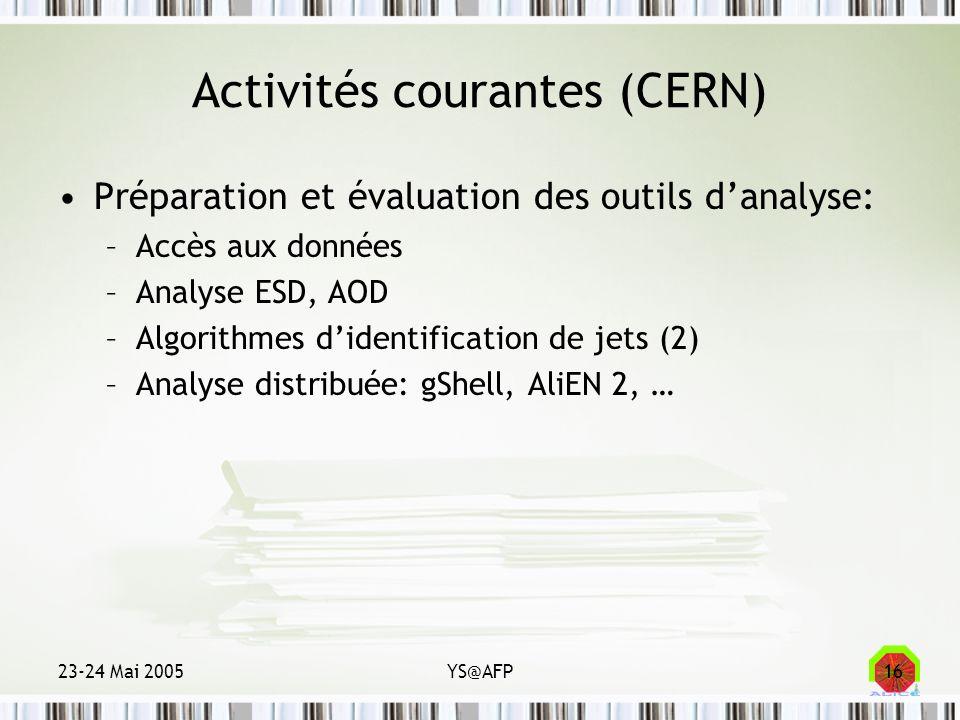 23-24 Mai 2005YS@AFP16 Activités courantes (CERN) Préparation et évaluation des outils danalyse: –Accès aux données –Analyse ESD, AOD –Algorithmes did
