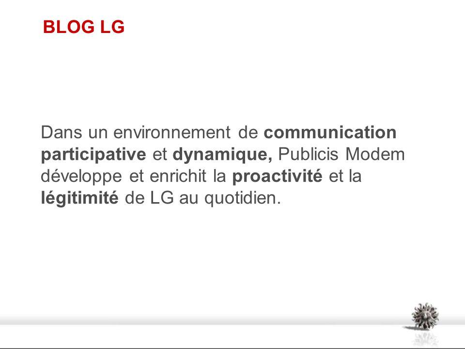 BLOG LG Dans un environnement de communication participative et dynamique, Publicis Modem développe et enrichit la proactivité et la légitimité de LG
