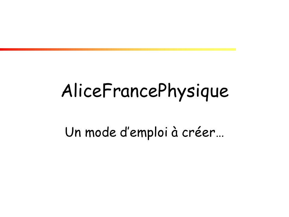 AliceFrancePhysique Un mode demploi à créer…