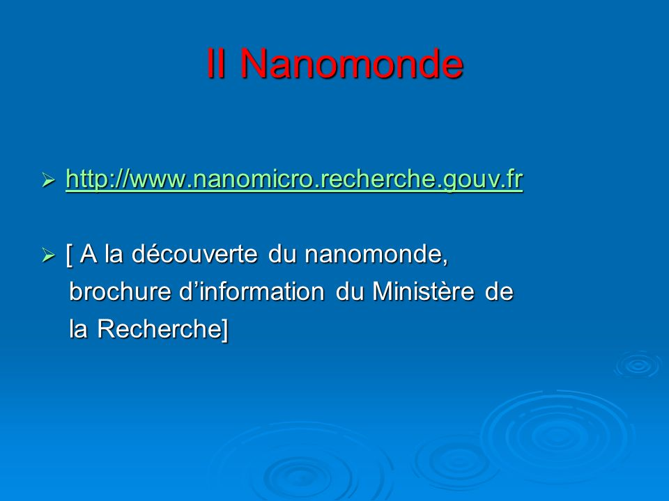 II Nanomonde http://www.nanomicro.recherche.gouv.fr http://www.nanomicro.recherche.gouv.fr http://www.nanomicro.recherche.gouv.fr [ A la découverte du