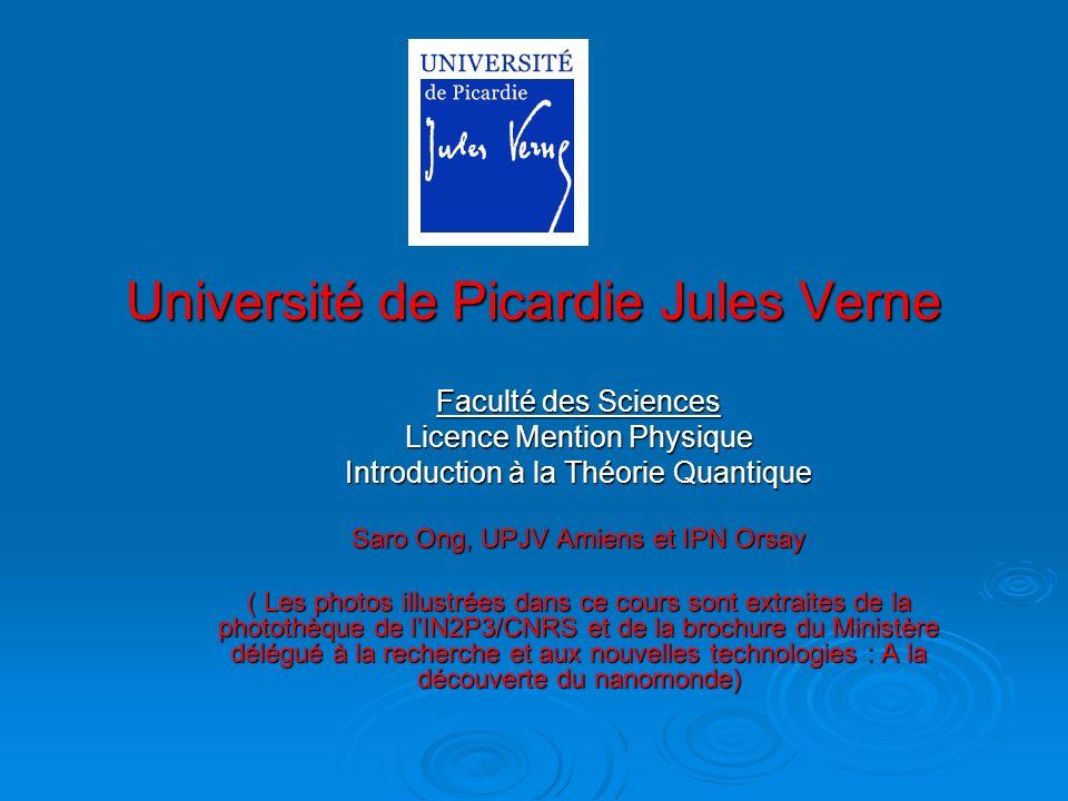Université de Picardie Jules Verne Faculté des Sciences Licence Mention Physique Introduction à la Théorie Quantique Saro Ong, UPJV Amiens et IPN Orsa